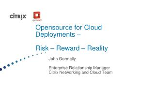 Opensource for Cloud Deployments –  Risk – Reward – Reality