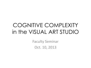 COGNITIVE COMPLEXITY i n  t he VISUAL ART STUDIO