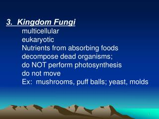 3.  Kingdom Fungi 	multicellular 	eukaryotic
