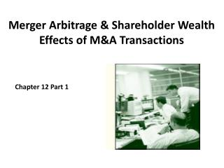 Merger Arbitrage & Shareholder Wealth Effects of M&A Transactions
