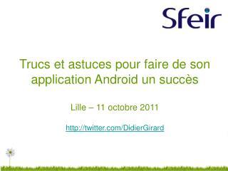 Trucs et astuces pour faire de son application  Android  un succès Lille  –  11 octobre 2011