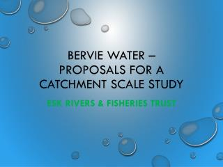BERVIE WATER –  PROPOSALS FOR A  CATCHMENT SCALE STUDY