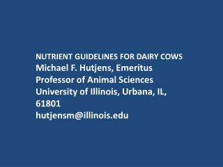 NUTRIENT GUIDELINES FOR DAIRY COWS  Michael F.  Hutjens , Emeritus Professor of Animal Sciences