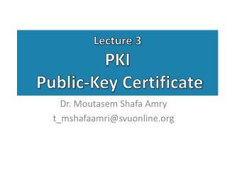 Lecture 3 PKI Public-Key  Certificate