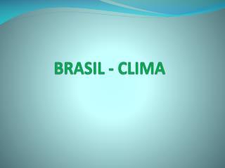 BRASIL - CLIMA