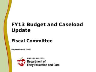 FY13 Budget and Caseload Update  Fiscal Committee September 9, 2013