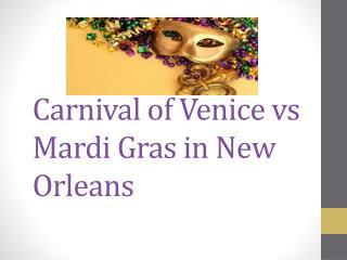 Carnival of Venice  vs  Mardi Gras in New Orleans