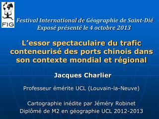 Festival International de  Géographie  de Saint- Dié Exposé  présenté  le 4  octobre  2013