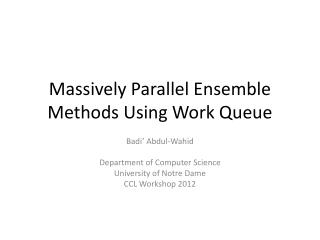 Massively Parallel Ensemble Methods Using Work Queue