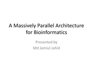 A Massively Parallel Architecture for Bioinformatics