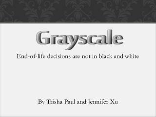 End-of-life  d ecisions are not in black and white By Trisha Paul and Jennifer  Xu