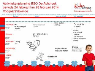 Activiteitenplanning BSO De Achthoek periode 24 februari t/m 28 februari 2014 Voorjaarsvakantie