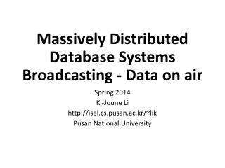 Massively Distributed Database Systems Broadcasting - Data on air