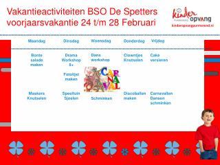 Vakantieactiviteiten BSO  De  Spetters voorjaarsvakantie 24 t/m 28 Februari
