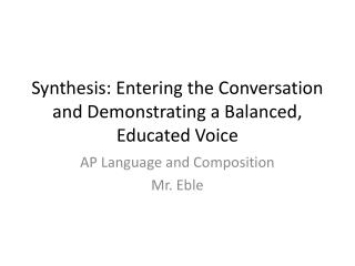 Synthesis: Entering the Conversation and Demonstrating a Balanced, Educated Voice