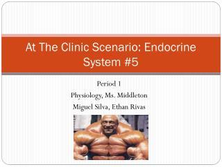 At The Clinic Scenario: Endocrine System #5