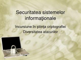 Securitatea sistemelor informa ţionale