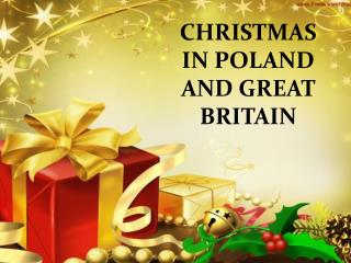 CHRISTMAS IN POLAND AND GREAT BRITAIN