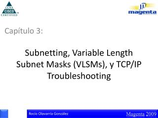 Subnetting , Variable  Length  Subnet  Masks  ( VLSMs ), y TCP/IP  Troubleshooting