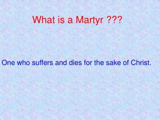 What is a Martyr ???