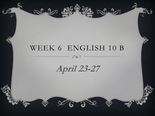 Week 6  English 10 B