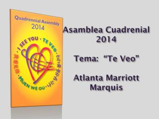 """Asamblea Cuadrenial  2014 Tema :  """"Te  Veo """" Atlanta Marriott Marquis"""