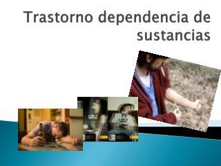 Trastorno dependencia de sustancias