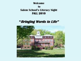 "Welcome  to  Salem School's Literacy Night FALL 2010 "" Bringing Words to Life"""