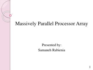 Massively Parallel Processor Array Presented by: Samaneh Rabienia