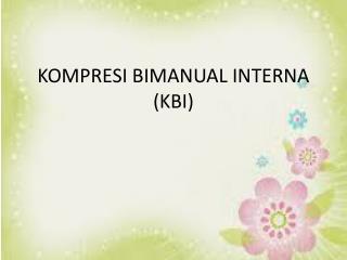 KOMPRESI BIMANUAL INTERNA (KBI)