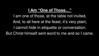 """I Am """"One of Those…"""" I am one of those, at the table not invited,"""
