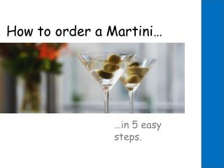 How to order a Martini…