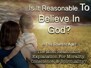 Is It  Reasonable To Believe In God?