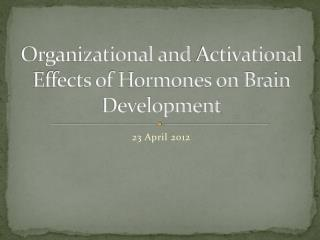 Organizational a nd  Activational Effects of Hormones on Brain Development