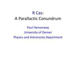 R  Cas :  A  Parallactic  Conundrum