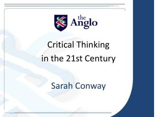 Critical Thinking in  the  21st Century Sarah Conway