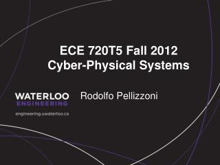 ECE 720T5 Fall 2012       Cyber-Physical Systems