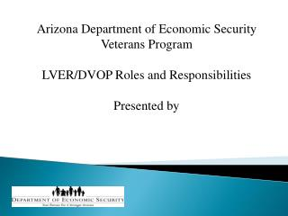 Arizona Department of Economic Security Veterans Program LVER/DVOP Roles and Responsibilities