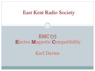 EMC (7) E lectro  M agnetic  C ompatibility Karl Davies