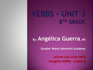 VERBS – Unit 3 8 th  Grade