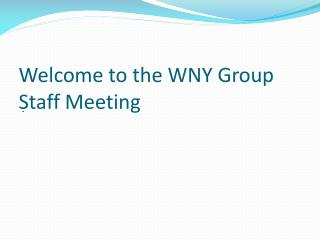 Welcome to the WNY Group Staff Meeting