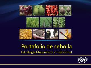 Portafolio de cebolla Estrategia fitosanitaria y nutricional