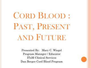 Cord Blood : Past, Present and Future