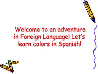 Welcome to an adventure in Foreign Language! Let's learn colors in Spanish!