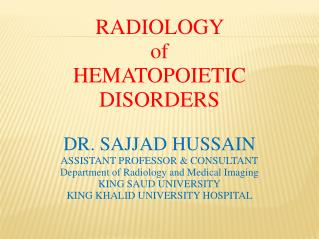 RADIOLOGY  of  HEMATOPOIETIC DISORDERS DR. SAJJAD HUSSAIN ASSISTANT PROFESSOR & CONSULTANT