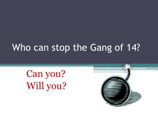Who can stop the Gang of 14?