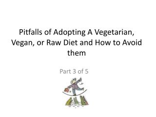 Pitfalls of Adopting A Vegetarian, Vegan, or Raw Diet and How to Avoid them