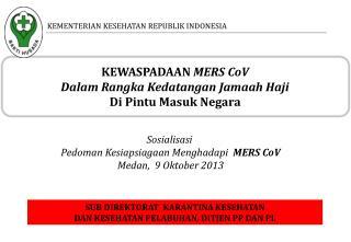 KEWASPADAAN  MERS CoV  Dalam Rangka Kedatangan Jamaah Haji D i Pintu Masuk Negara