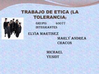 TRABAJO DE ETICA (LA TOLERANCIA )