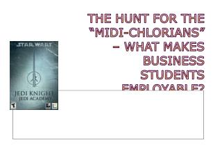 "The hunt for the ""midi-Chlorians"" – what makes business students employable?"